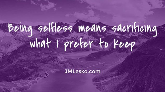 lake in the middle of mountains motivational image for J M Lesko reflection Being selfless means sacrificing what I prefer to keep