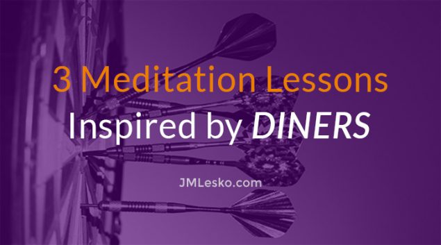 darts in a dart board image for j m lesko motivational guide title 3 Meditation Lessons Inspired by Diners