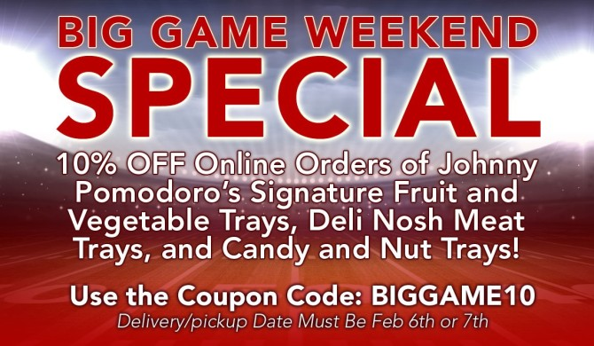 Johnny Pomodoro's Big Game Weekend Special