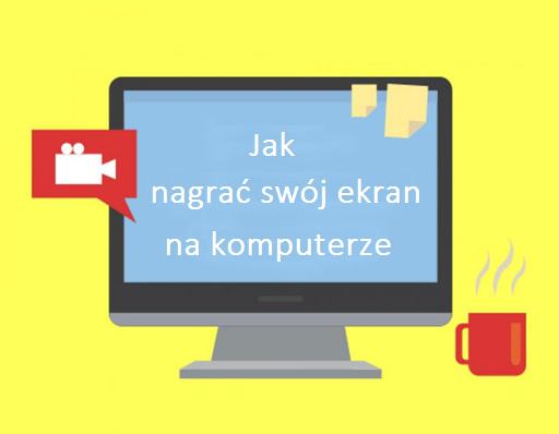 Jak nagrać swój ekran na komputerze