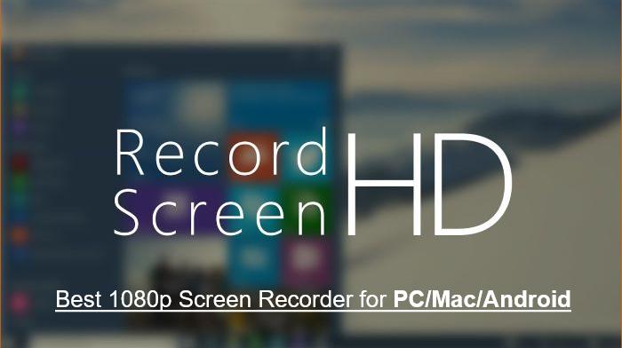 Miglior 1080P registratore dello schermo per PC/Mac/Andriod