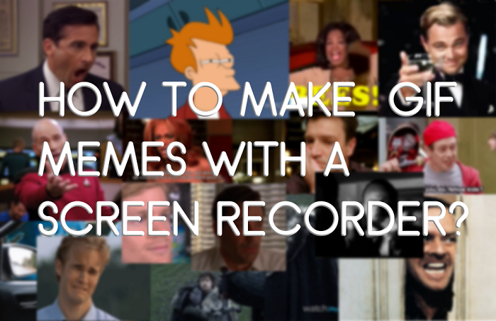 How to Make GIF Memes With A Screen Recorder