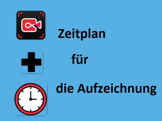 Zeitplan für die Aufzeichnung