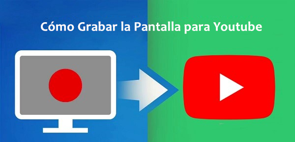 Cómo grabar tu pantalla para YouTube