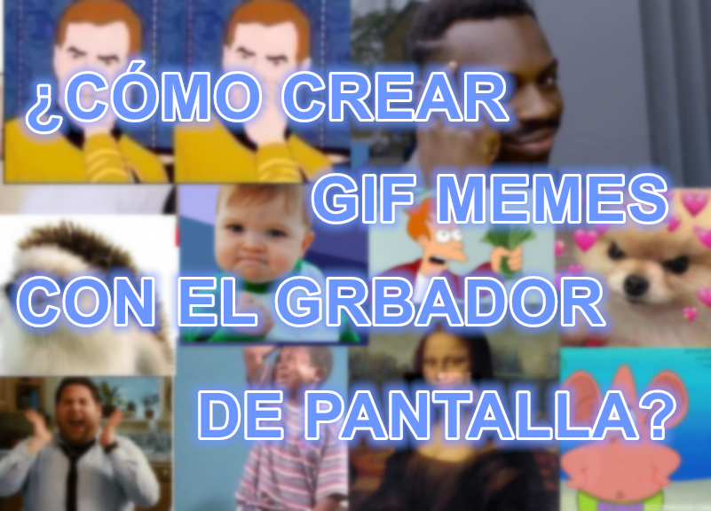 hacer gif memes con grabador de pantalla