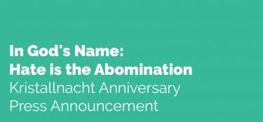 In God's Name: Hate is the Abomination – Kristallnacht Anniversary Press Announcement