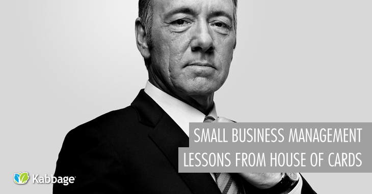 Small Business Management Lessons from House of Cards | Kabbage Small Business Blog