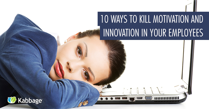 10 ways to kill motivation innovation in employees