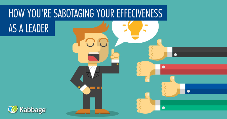 Ways You're Sabotaging Your Effectiveness as a Leader