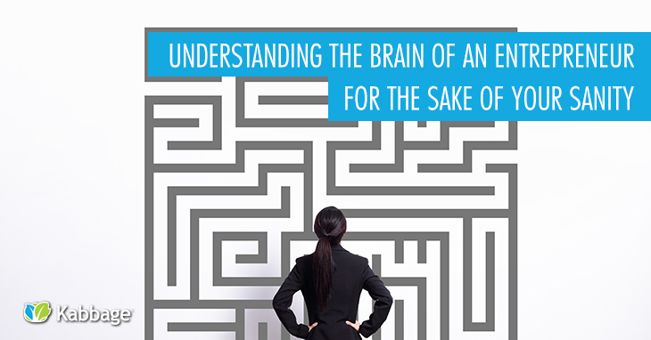 Understanding the Brain of an Entrepreneur for the Sake of Your Sanity