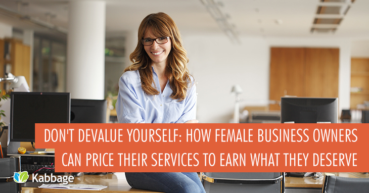 Don't Devalue Yourself: How Female Business Owners Can Price Their Services to Earn What They Deserve