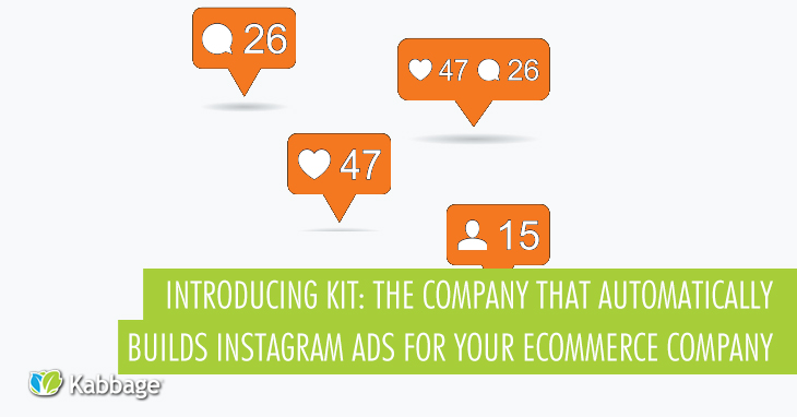 Introducing Kit: The Company That Automatically Builds Instagram Ads for Your Ecommerce Company