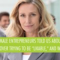 "10 Female Entrepreneurs Tell Us About the Moment They Got Over Trying to Be ""Likable,"" and Why it Paid Off"