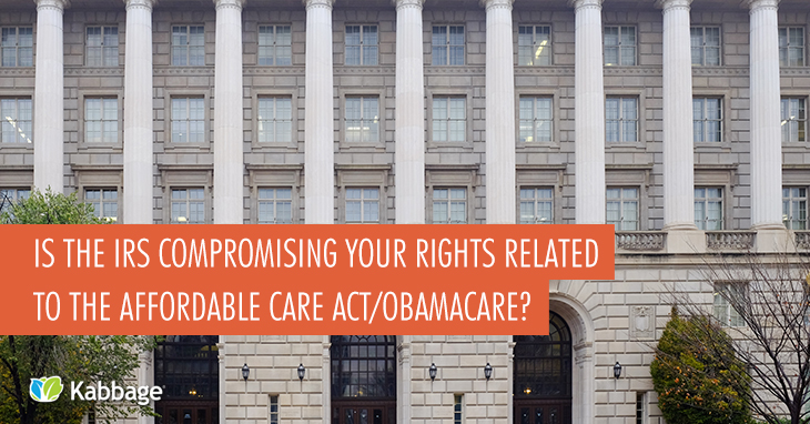 Is the IRS Compromising Your Rights Related to the Affordable Care Act