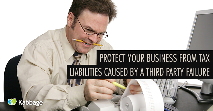 Protect Your Business from Tax Liabilities Caused by a Third Party Failure