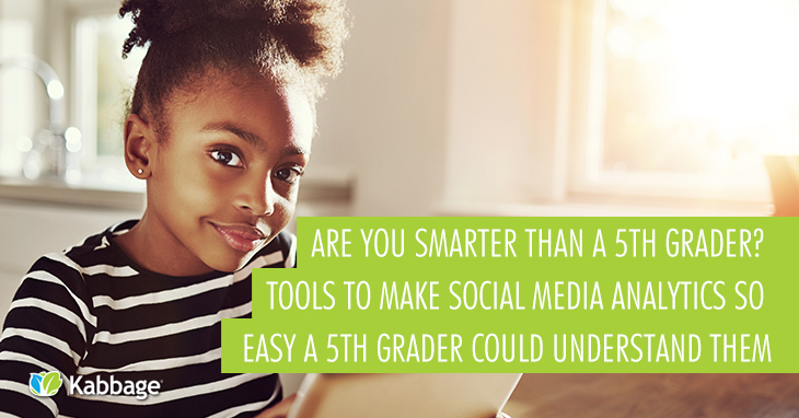 Are You Smarter Than a 5th Grader? Tools to Make Social Media Analytics so Easy a 5th Grader Could Understand Them