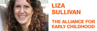 Liza Sullivan - Executive Director, The Alliance for Early Childhood