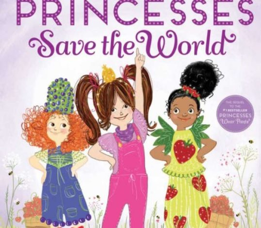 Kid Lit Pick of the Week: PRINCESSES SAVE THE WORLD by Savannah Guthrie AND Allison Oppeneim, Illustrated by Eva Byrne