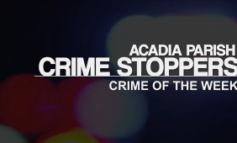 Acadia Parish Crime Stoppers of The Week