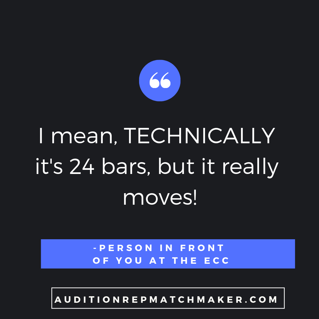 """I mean, technically it's 24 bars, but it really moves!"" -Person in front of you at the ECC www.auditionrepmatchmaker.com"