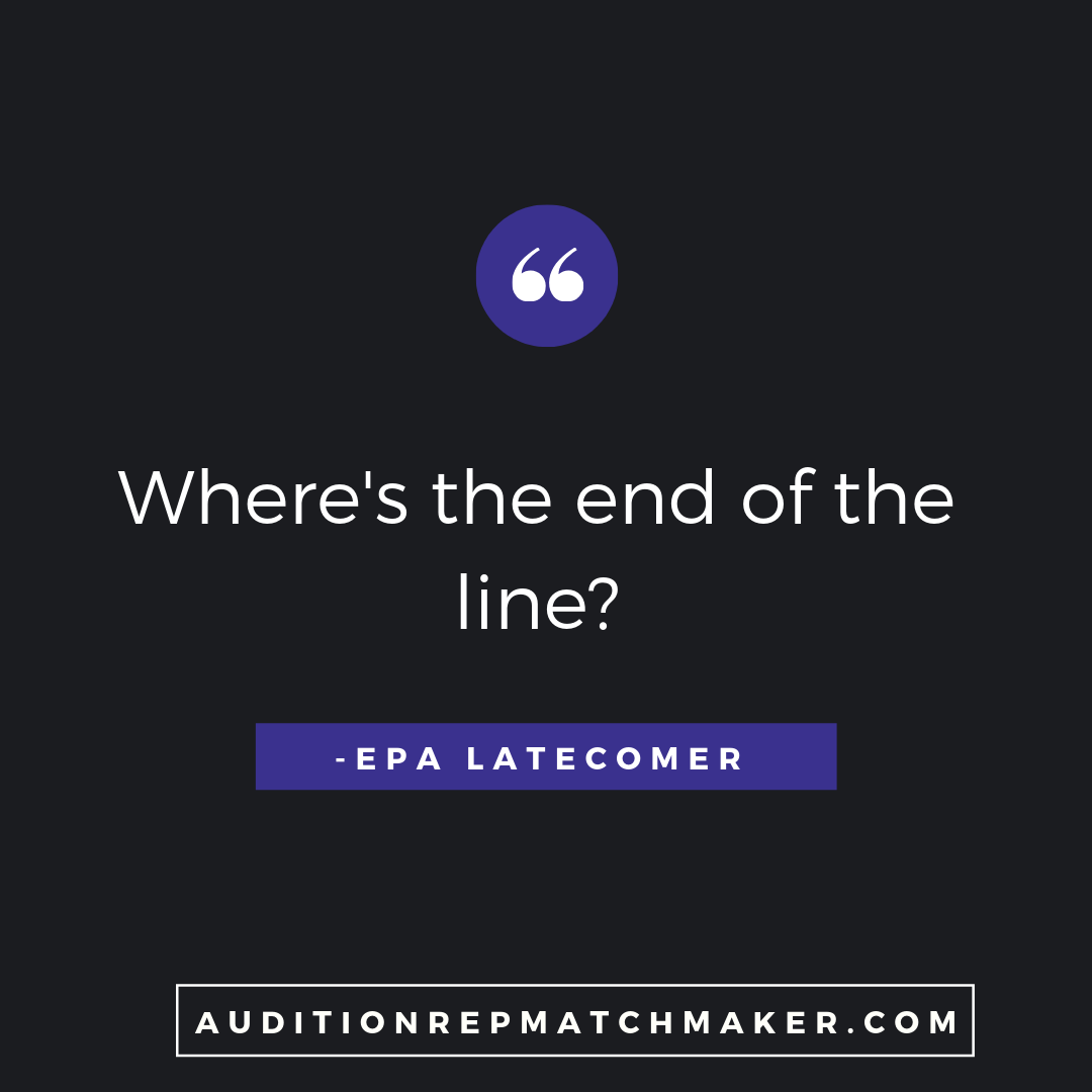 """Where's the end of the line?"" -EPA latecomer www.auditionrepmatchmaker.com"