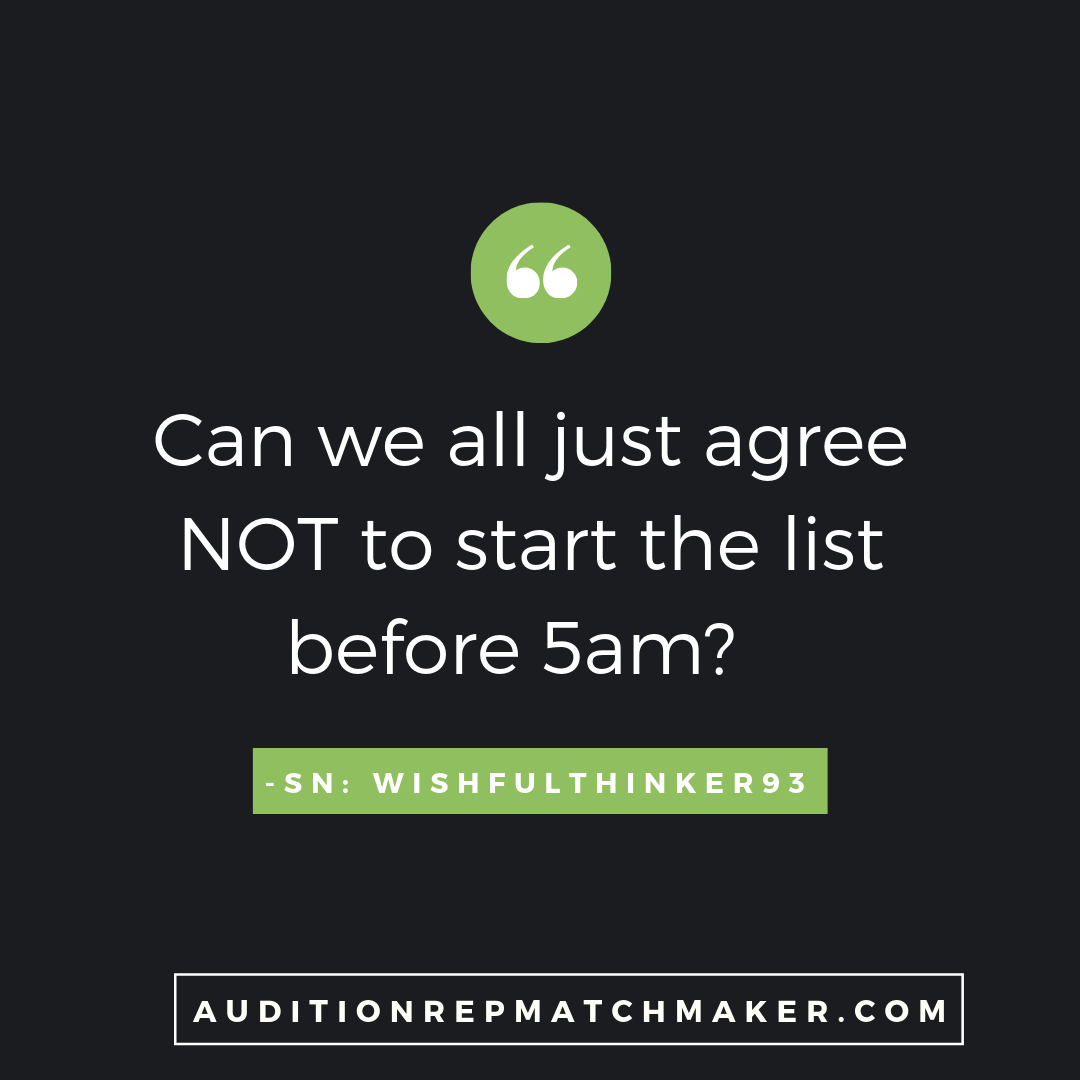 """Can we all just agree not to start the list before 5am?"" SN: WishfulThinker93 www.auditionrepmatchmaker.com"