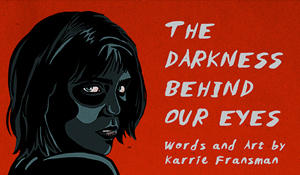 The Darkness Behind Our Eyes
