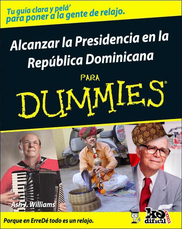 Guía para tontos de cómo alcanzar la Presidencia en la República Dominicana