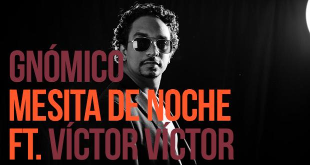 Mesita de Noche: Lo nuevo de Gnómico con Víctor Víctor