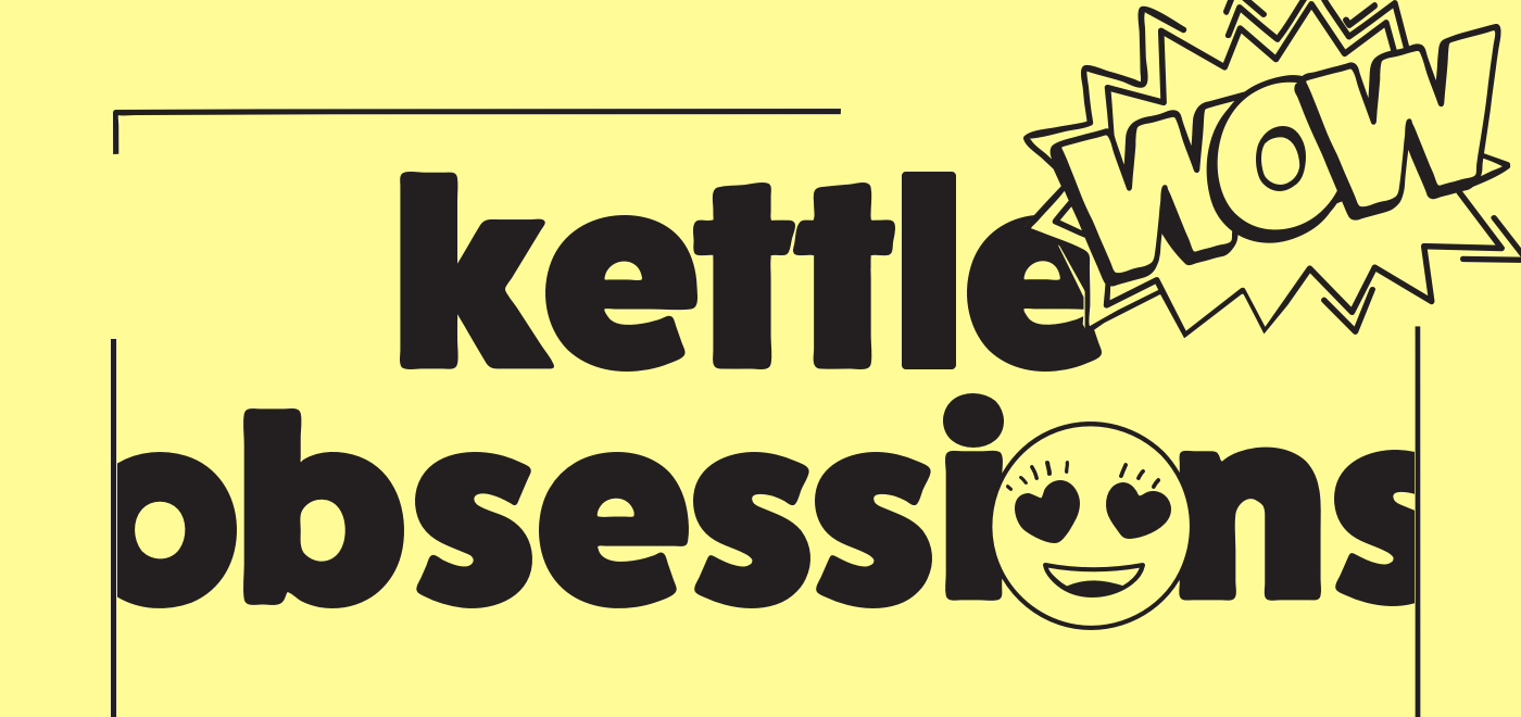 kettle obsessions