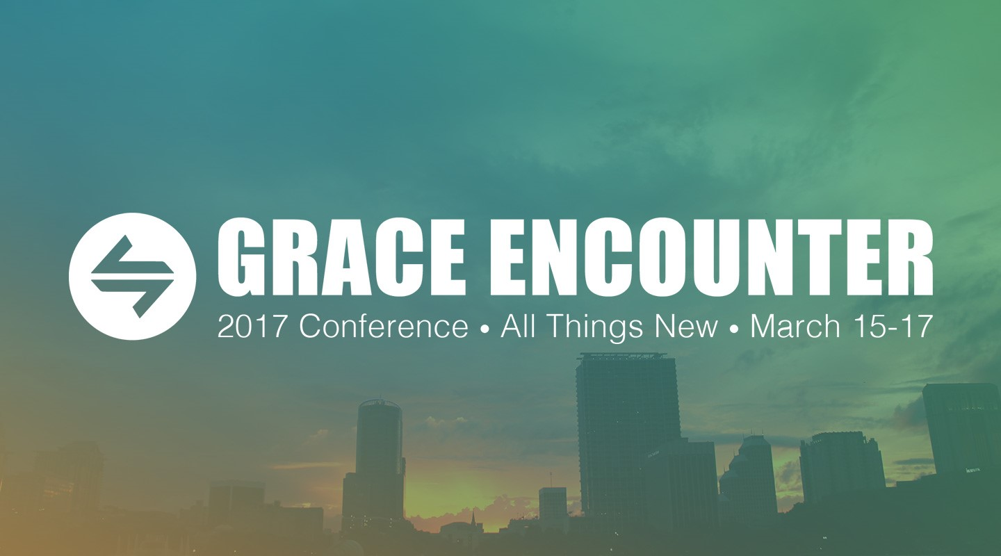 "Grace Encounter Conference - ""Early Bird"" Registration Ends November 30th!"