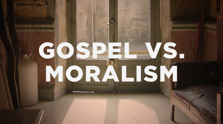The Gospel vs. Moralism