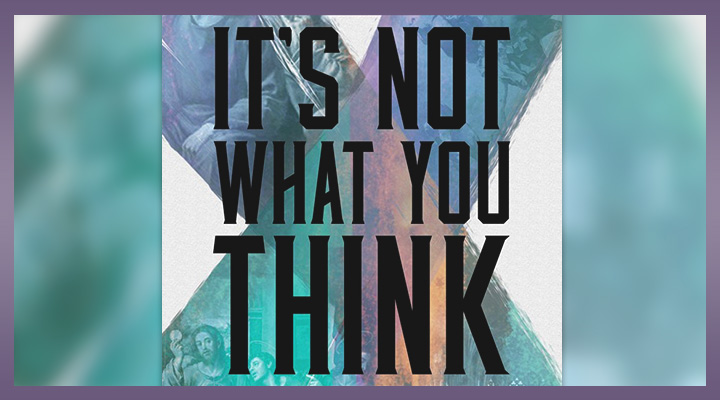 It's Not What You Think, by Jefferson Bethke