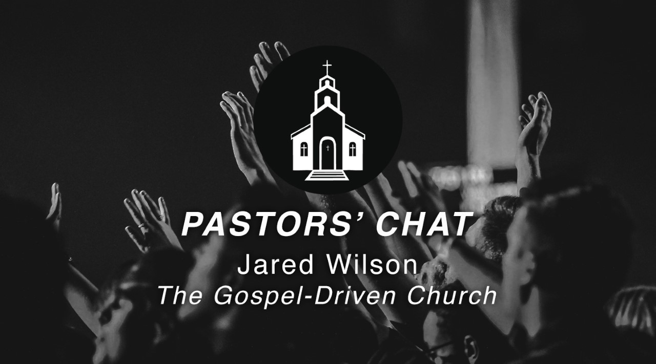 Key Life Pastors' Chat - The Gospel-Driven Church