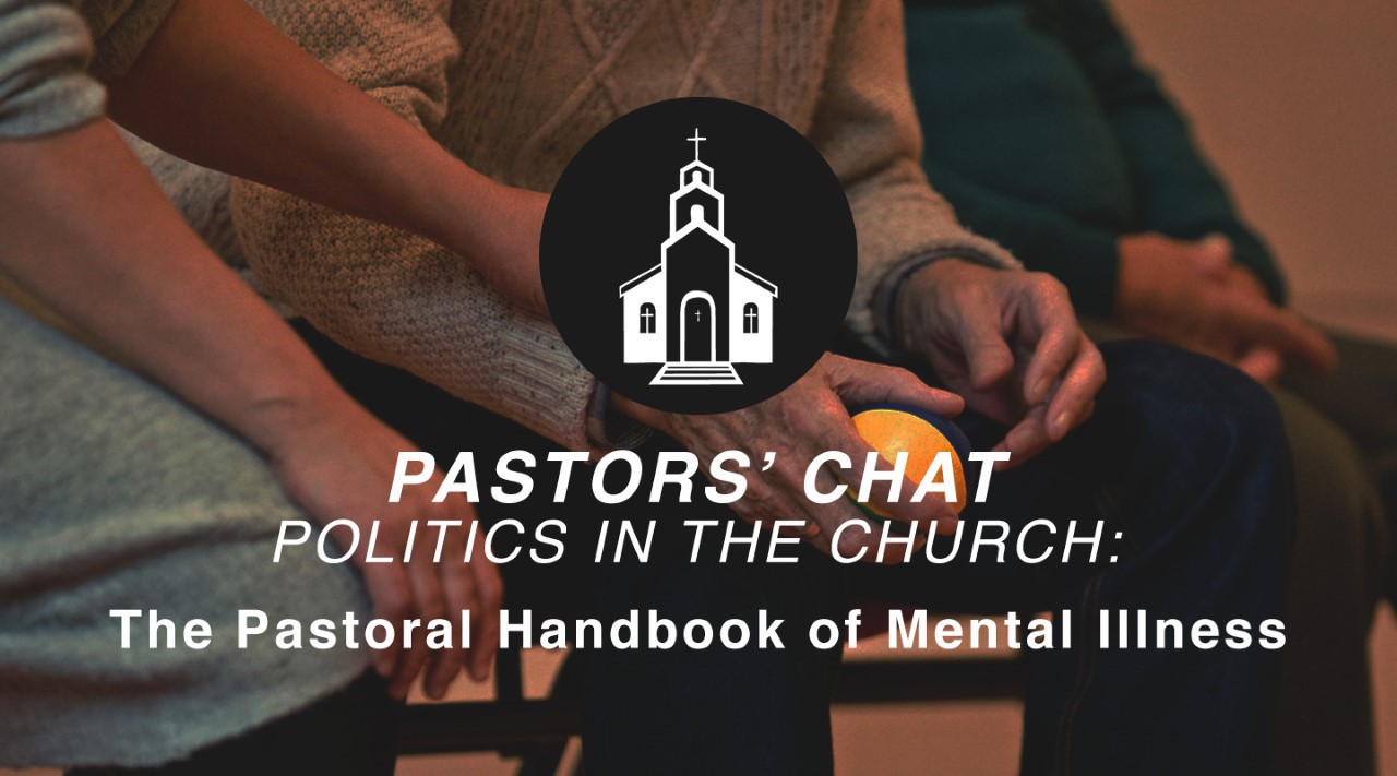 Key Life Pastors' Chat - The Pastoral Handbook of Mental Illness