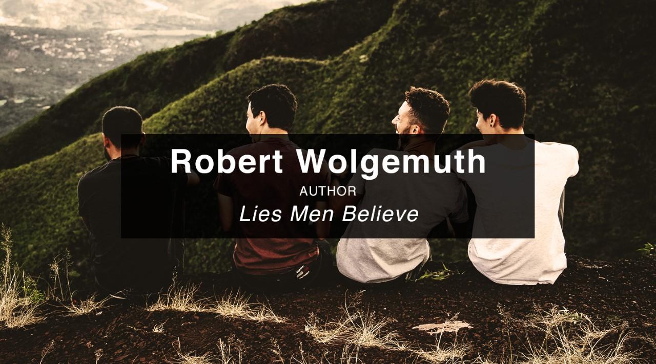 Lies Men Believe – Robert Wolgemuth