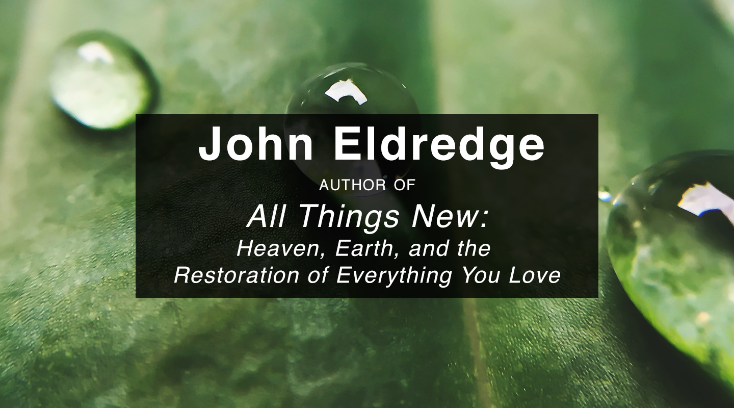 All Things New - John Eldredge video thumbnail