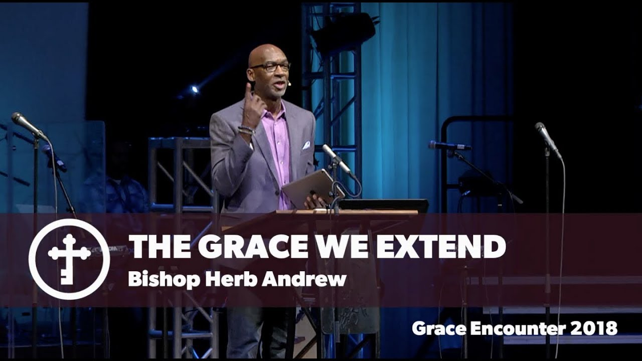 The Grace We Extend - Bishop Herb Andrew