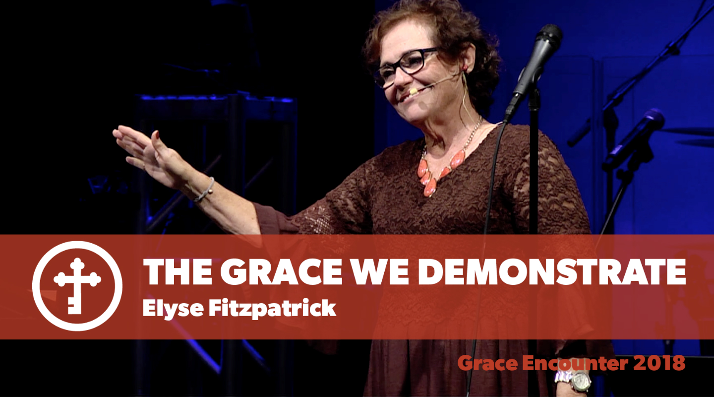 The Grace We Demonstrate - Elyse Fitzpatrick