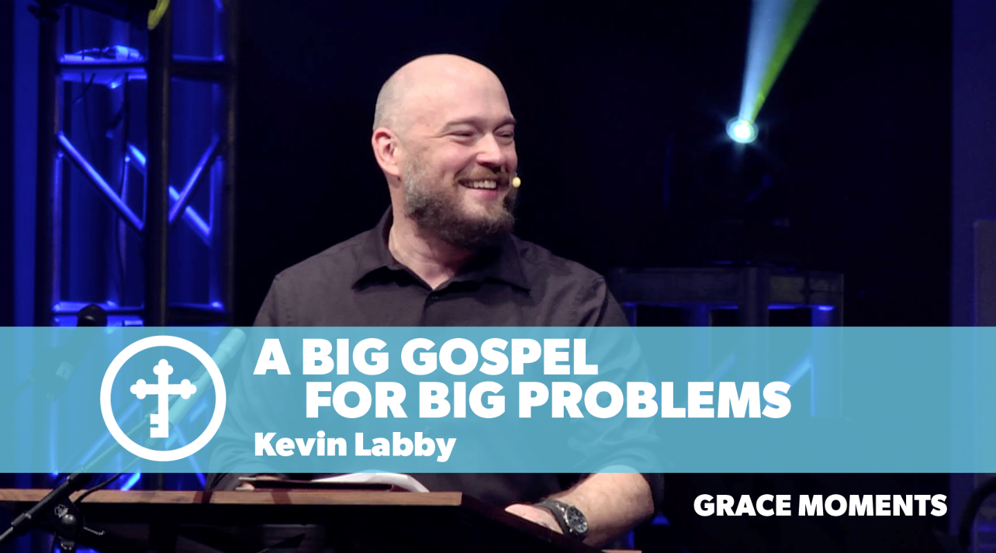 A Big Gospel for Big Problems - Kevin Labby video thumbnail