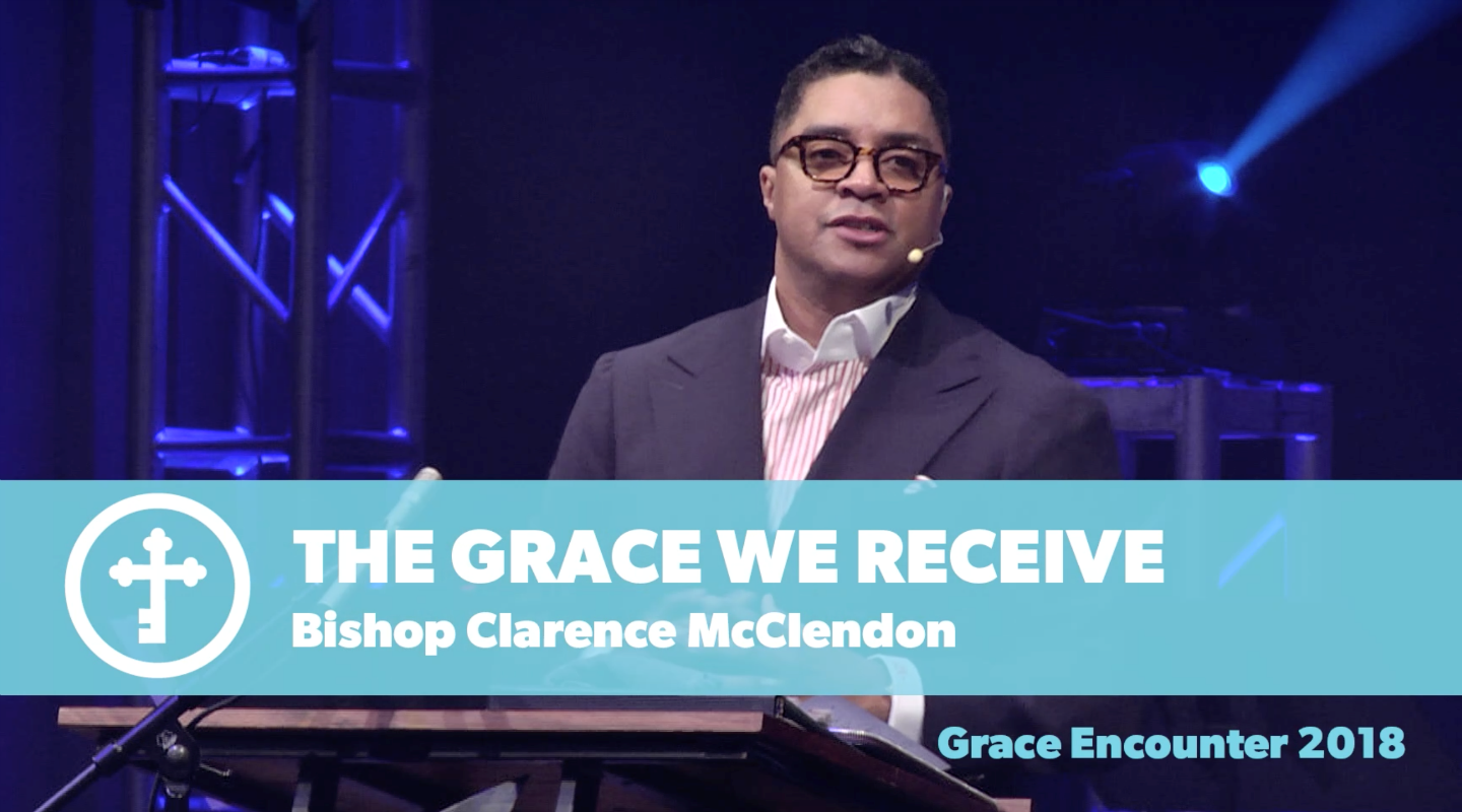 The Grace We Receive - Bishop Clarence McClendon video thumbnail