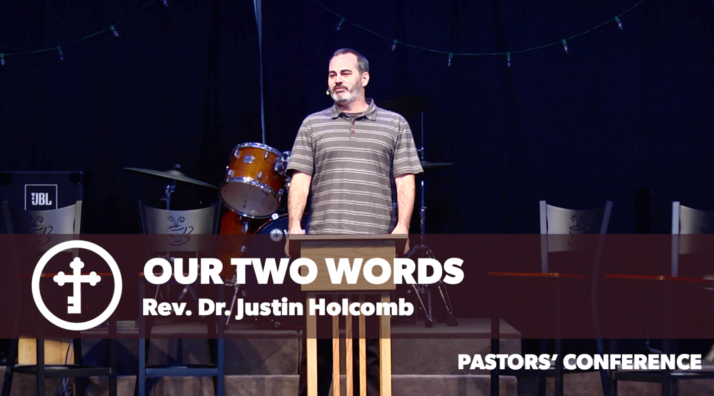 Our Two Words - Rev. Dr. Justin Holcomb