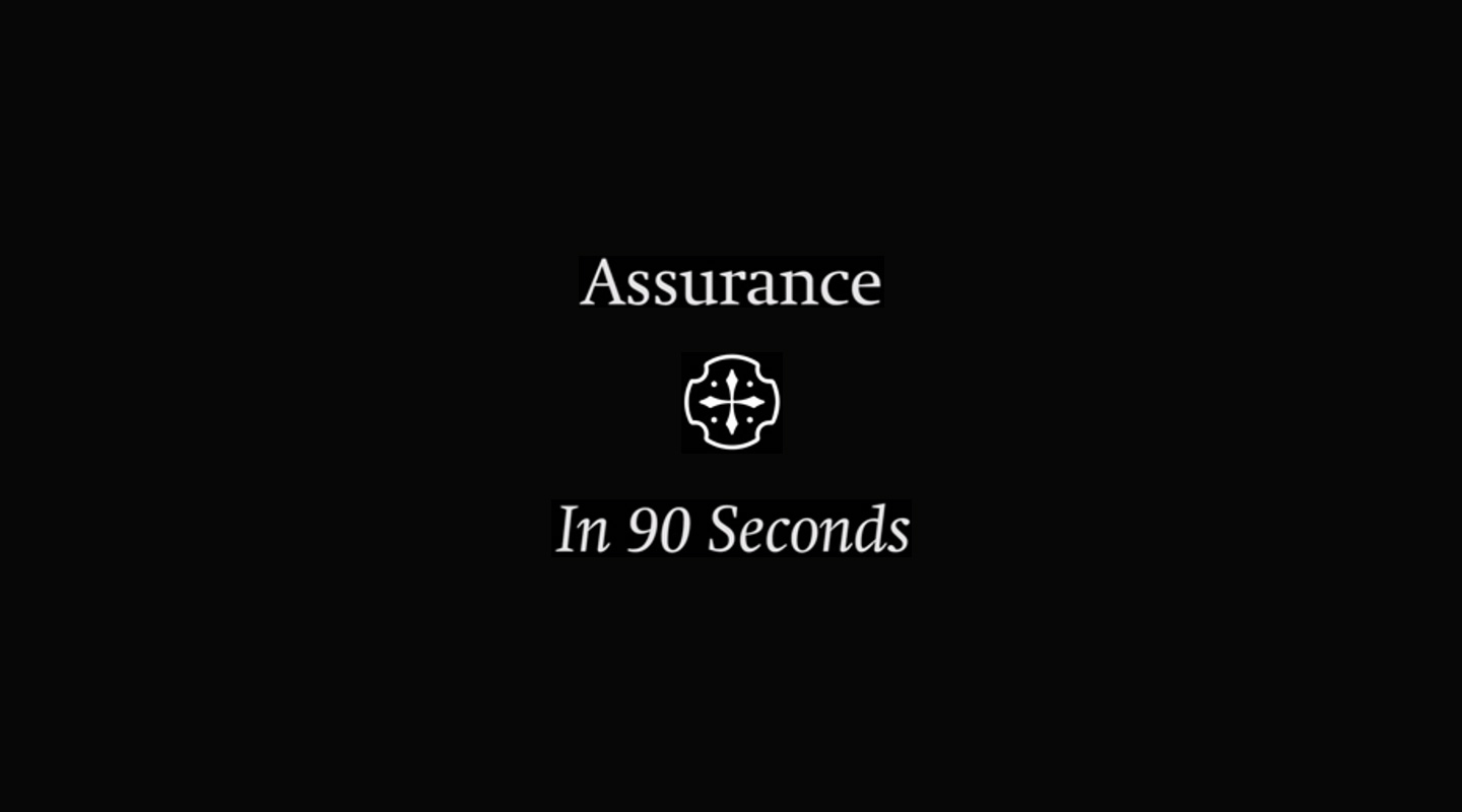 Assurance (In 90 Seconds)