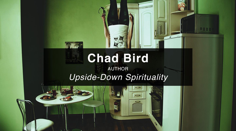 Chad Bird - Upside-Down Spirituality