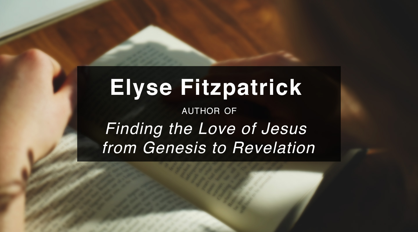 Finding the Love of Jesus - Elyse Fitzpatrick video thumbnail