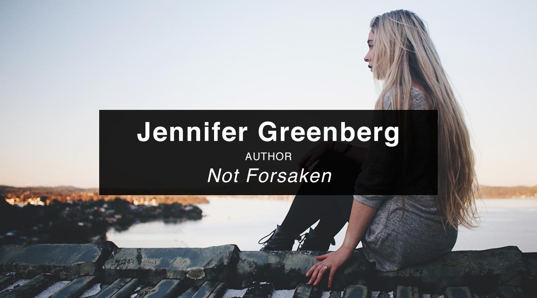 Jennifer Greenberg | Not Forsaken (Re-air)