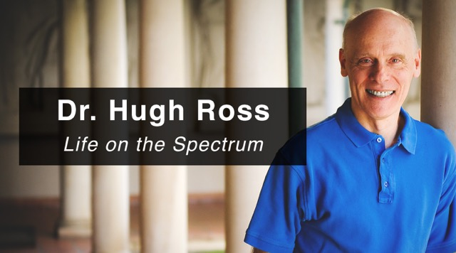 Life on the Spectrum - Dr. Hugh Ross (Re-Air)