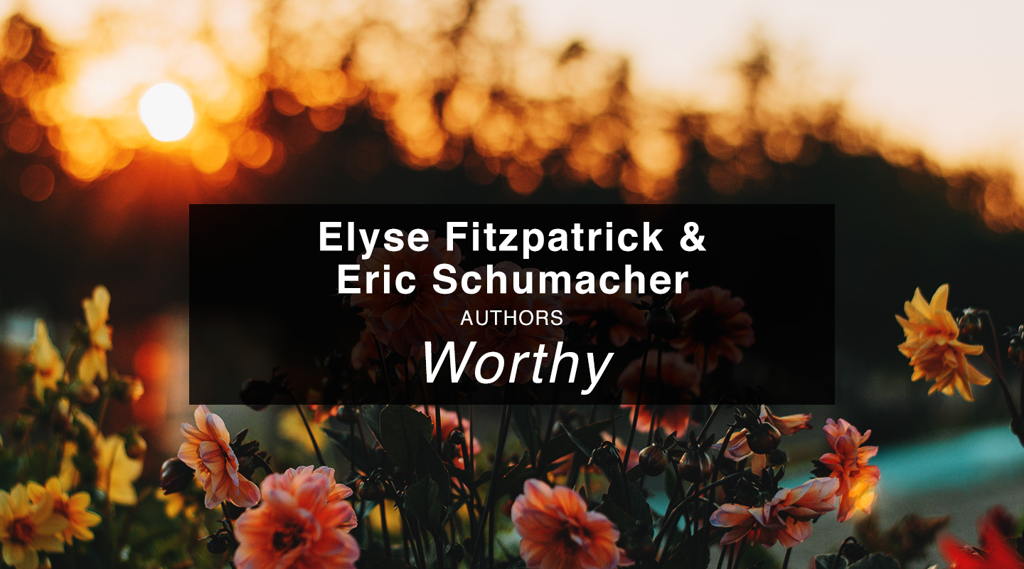 Elyse Fitzpatrick & Eric Schumacher | The Worth of Women