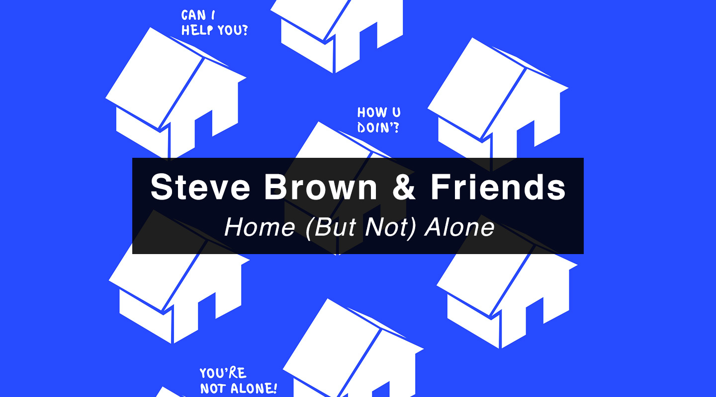 Steve Brown | Home (But Not) Alone
