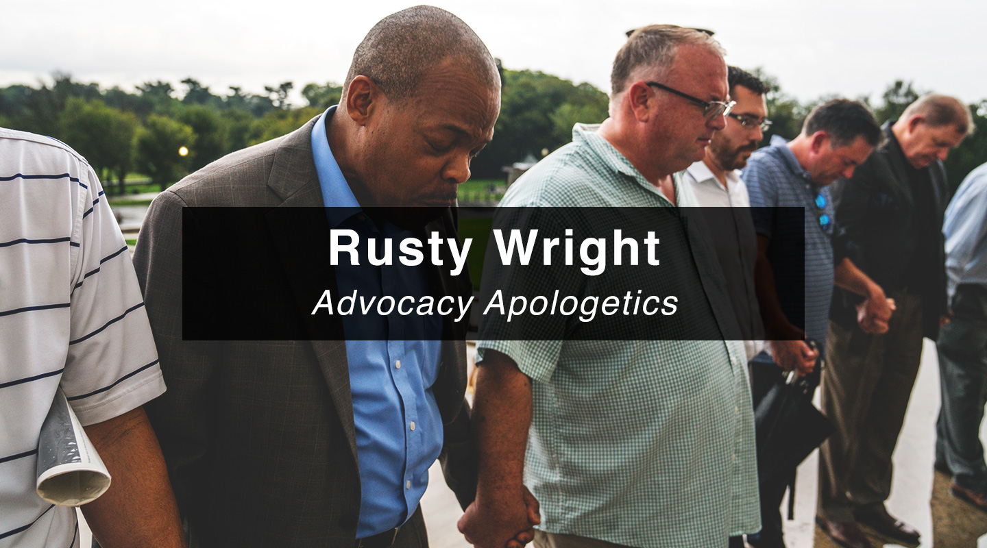 Rusty Wright | Advocacy Apologetics